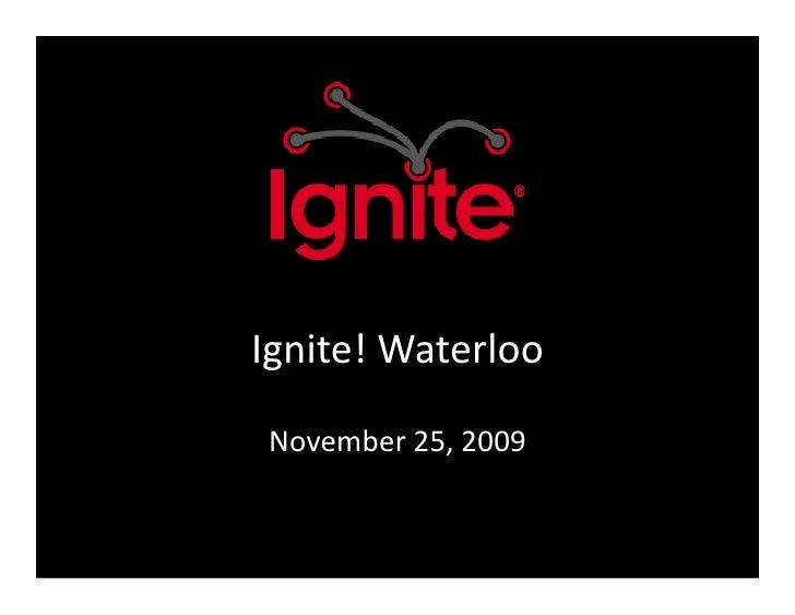 Ignite!  Waterloo    November  25,  2009
