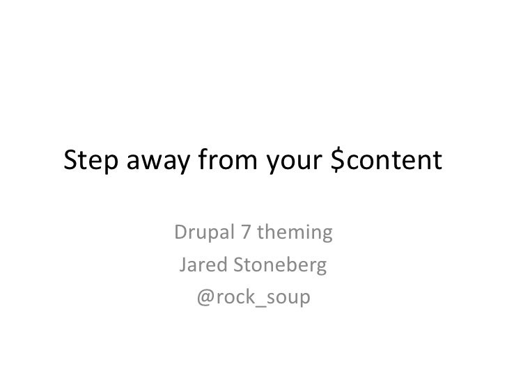 Step away from your $content<br />Drupal 7 theming<br />Jared Stoneberg<br />@rock_soup<br />