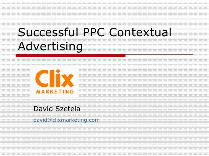 Successful PPC Contextual Advertising  David Szetela [email_address]