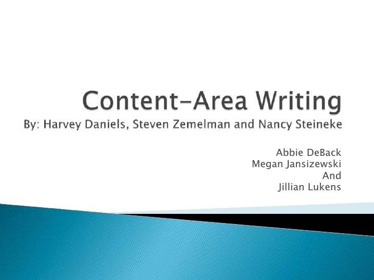 Content-Area WritingBy: Harvey Daniels, Steven Zemelman and Nancy Steineke<br />AbbieDeBack<br /> Megan Jansizewski<br />A...
