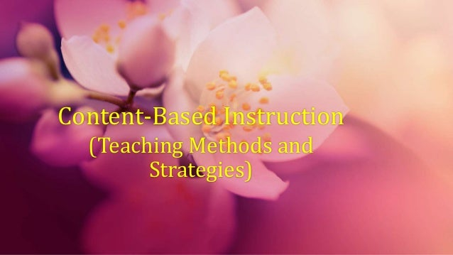 Content-Based Instruction:Teaching Methods and Strategies