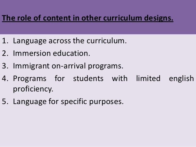 The role of content in other curriculum designs.1. Language across the curriculum.2. Immersion education.3. Immigrant on-a...