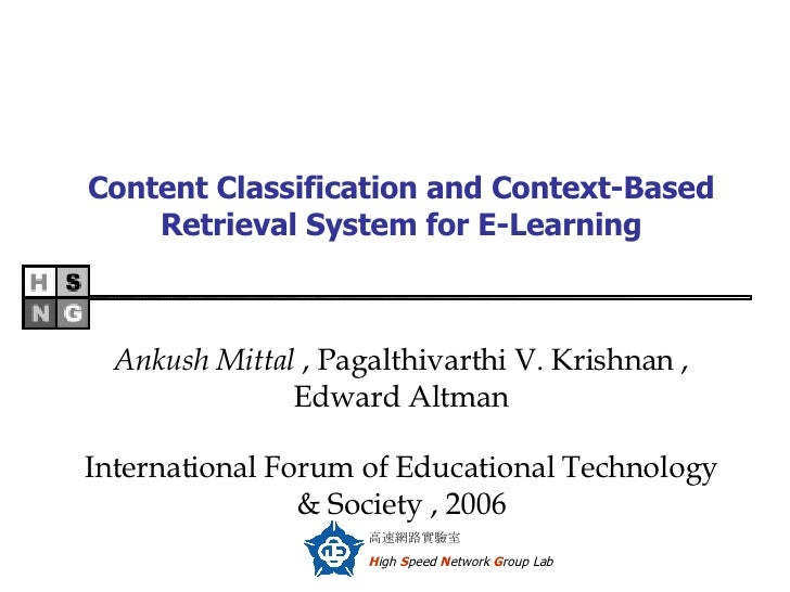 Content Classification and Context-Based Retrieval System for E-Learning Ankush Mittal  , Pagalthivarthi V. Krishnan , Edw...