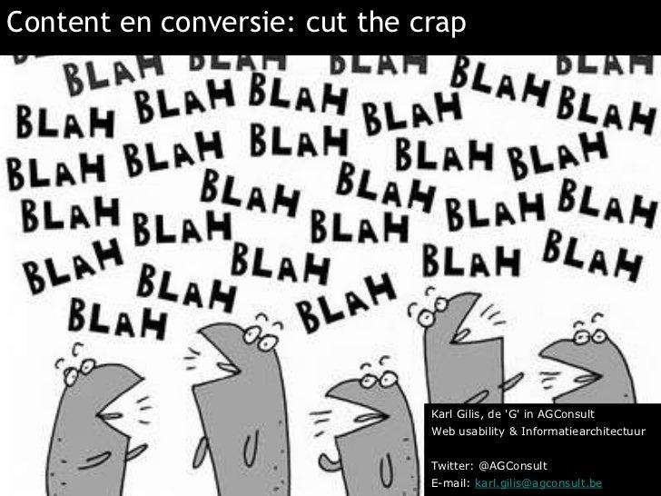 Content en conversie: weg met bla-bla<br />Karl Gilis, de 'G' in AGConsult<br />Web usability & Informatiearchitectuur<br ...