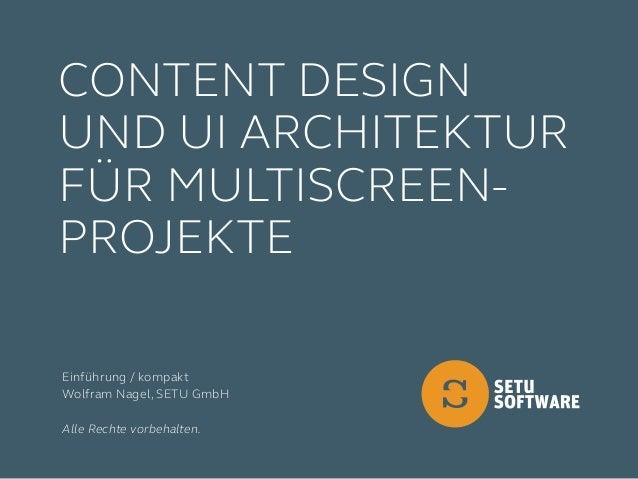 Einführung / kompakt Wolfram Nagel, SETU GmbH Alle Rechte vorbehalten. Content Design und UI Architektur für Multiscreen- ...