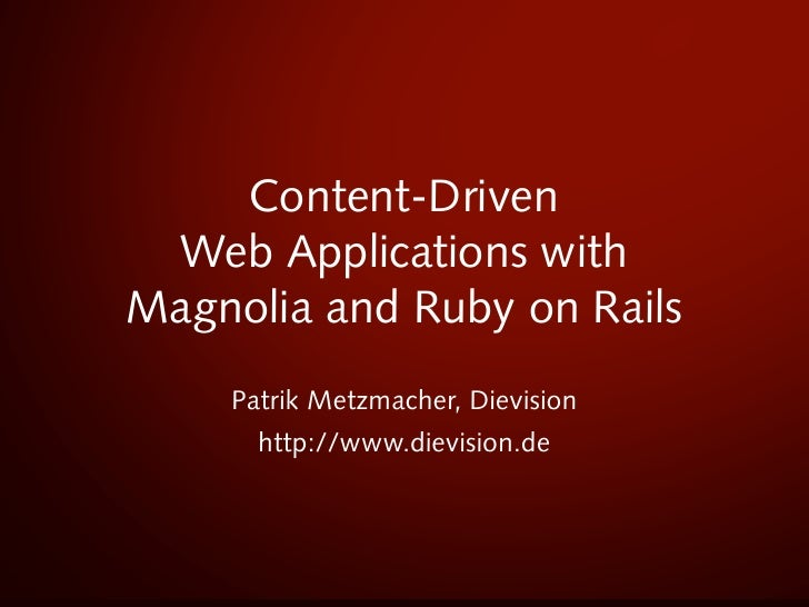 Content-Driven  Web Applications with Magnolia and Ruby on Rails     Patrik Metzmacher, Dievision       http://www.dievisi...