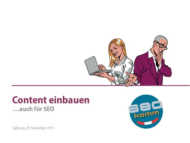 Content einbauen Salzburg, 20. November 2015 …auch für SEO