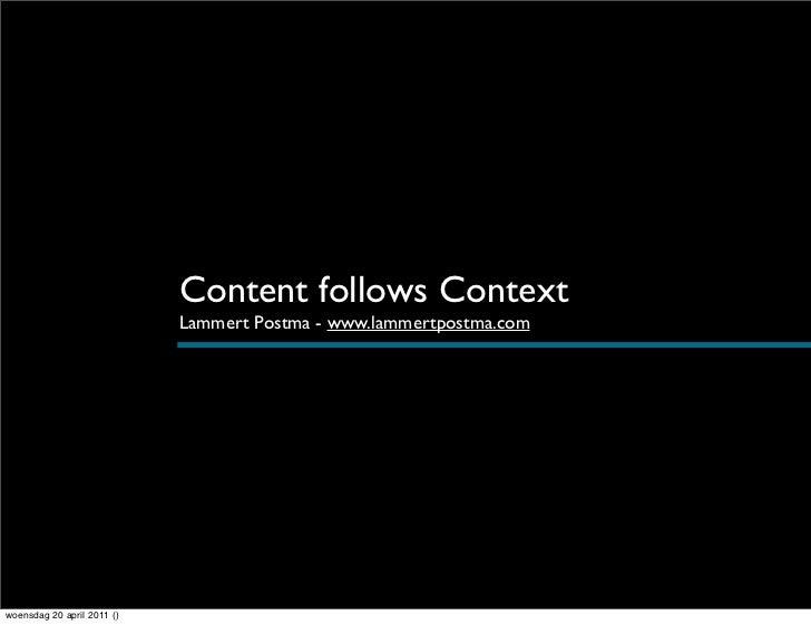 Content follows Context                            Lammert Postma - www.lammertpostma.comwoensdag 20 april 2011 ()