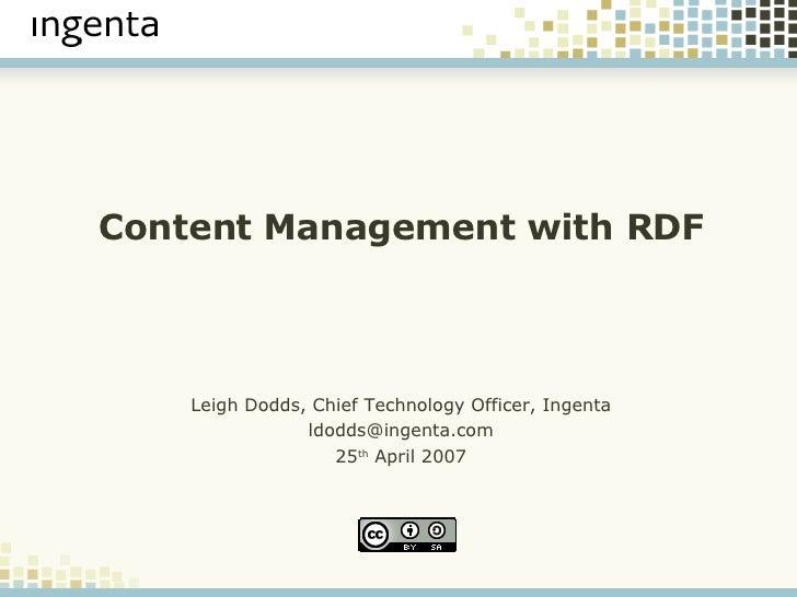 Content Management with RDF <ul><ul><li>Leigh Dodds, Chief Technology Officer, Ingenta </li></ul></ul><ul><ul><li>[email_a...