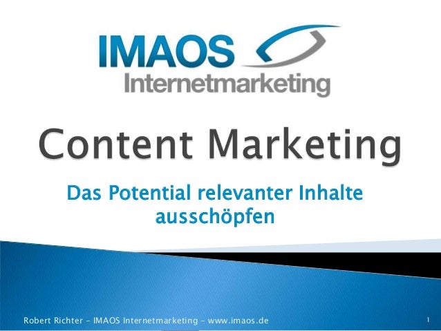 Das Potential relevanter Inhalte                 ausschöpfenRobert Richter - IMAOS Internetmarketing - www.imaos.de   1