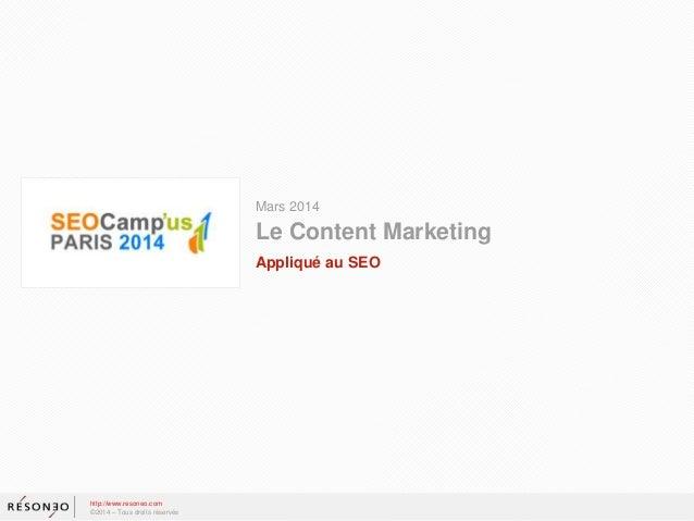 Mars 2014 Le Content Marketing http://www.resoneo.com ©2014 – Tous droits réservés Appliqué au SEO
