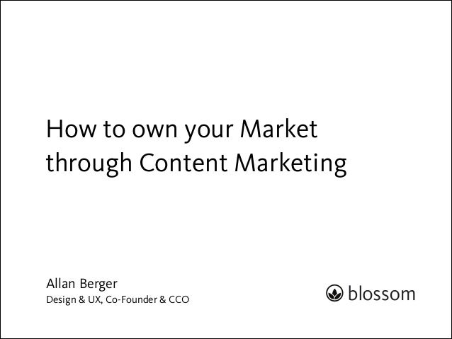 How to own your Market through Content Marketing  Allan Berger Design & UX, Co-Founder & CCO