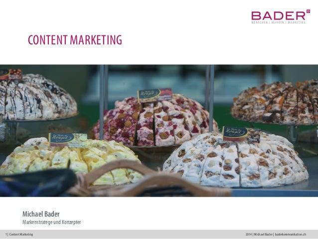 1 | Content Marketing 2014 | Michael Bader | baderkommunikation.ch CONTENT MARKETING Michael Bader Markenstratege und Konz...