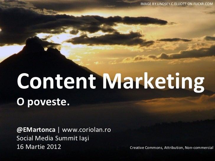 IMAGE BY LINDSEY.C.ELLIOTT ON FLICKR.COMContent MarketingO poveste.@EMartonca | www.coriolan.roSocial Media Summit Iaşi16 ...