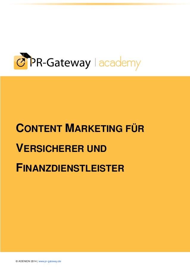 © ADENION 2014 | www.pr-gateway.de  CONTENT MARKETING FÜR VERSICHERER UND FINANZDIENSTLEISTER