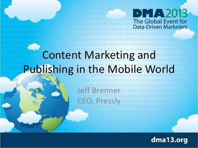 Content Marketing and Publishing in the Mobile World Jeff Brenner CEO, Pressly