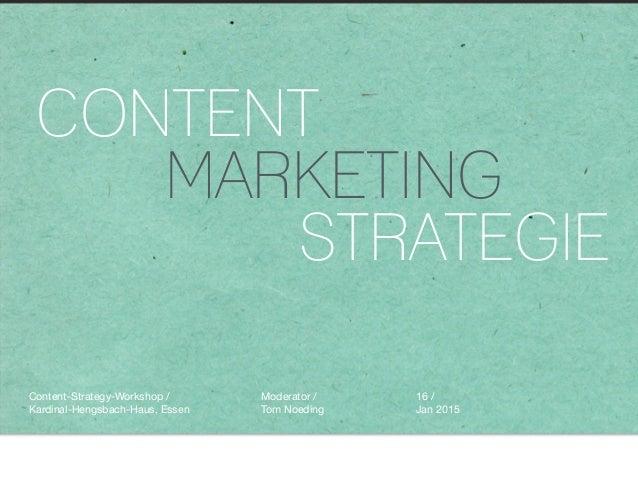 CONTENT MARKETING STRATEGIE Moderator /  Tom Noeding 16 /  Jan 2015 Content-Strategy-Workshop /  Kardinal-Hengsbach-Haus, ...