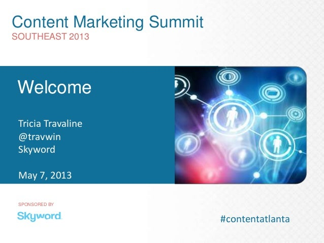 Content Marketing SummitSOUTHEAST 2013SPONSORED BYWelcomeTricia Travaline@travwinSkywordMay 7, 2013#contentatlanta