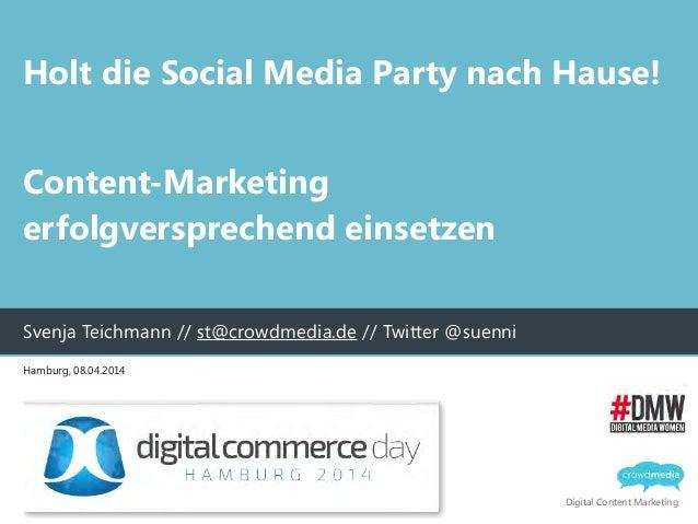 Digital Content Marketing Holt die Social Media Party nach Hause! ! Content-Marketing erfolgversprechend einsetzen Svenja...
