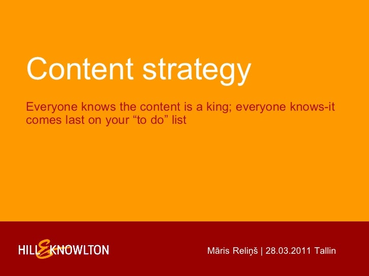 "Content strategy Everyone knows the content is a king; everyone knows-it comes last on your ""to do"" list Māris Reliņš 