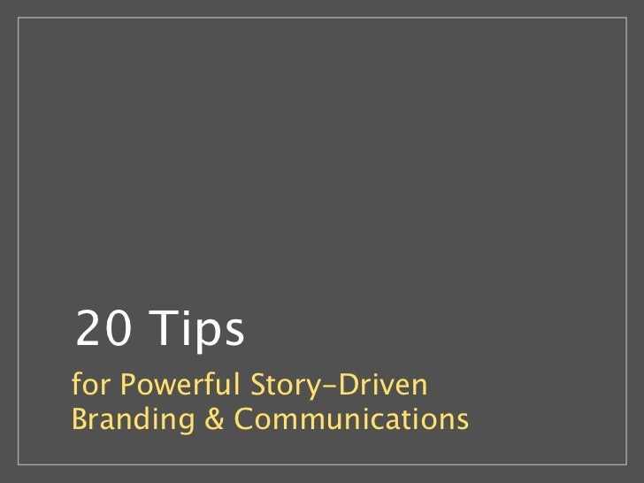 20 Tips for Powerful Story-Driven Branding & Communications