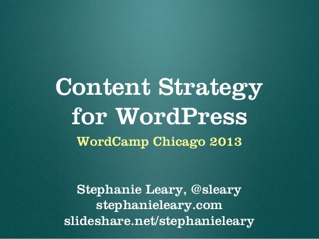 Content Strategy for WordPress WordCamp Chicago 2013 Stephanie Leary, @sleary stephanieleary.com slideshare.net/stephaniel...