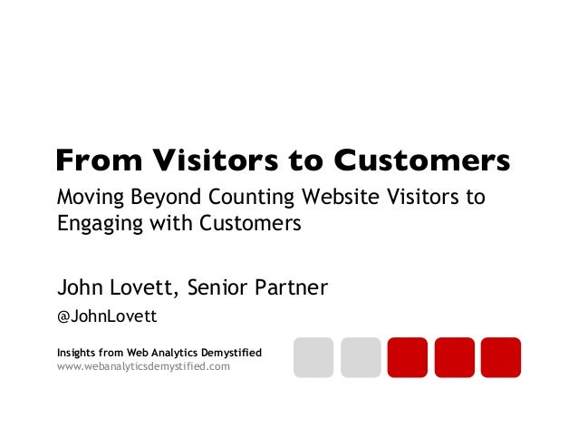 Insights from Web Analytics Demystifiedwww.webanalyticsdemystified.comFrom Visitors to CustomersMoving Beyond Counting We...