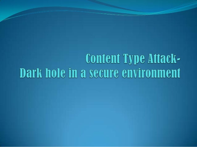 Content Type Attack Dark Hole in the Secure Environment by Raman Gupta