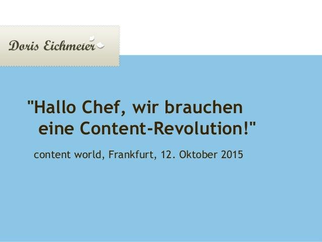 """Doris Eichmeier   Präsentation Montag, 12. Oktober 2015Seite 1 """"Hallo Chef, wir brauchen eine Content-Revolution!"""" content..."""