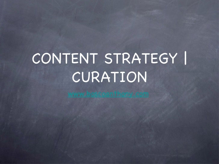 CONTENT STRATEGY      CURATION    www.boscoanthony.com