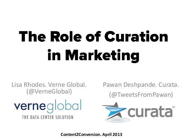 Lisa Rhodes. Verne Global.(@VerneGlobal)Pawan Deshpande. Curata.(@TweetsFromPawan)Content2Conversion. April 2013