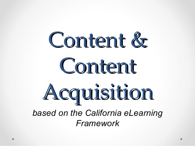 Content &   Content  Acquisitionbased on the California eLearning           Framework