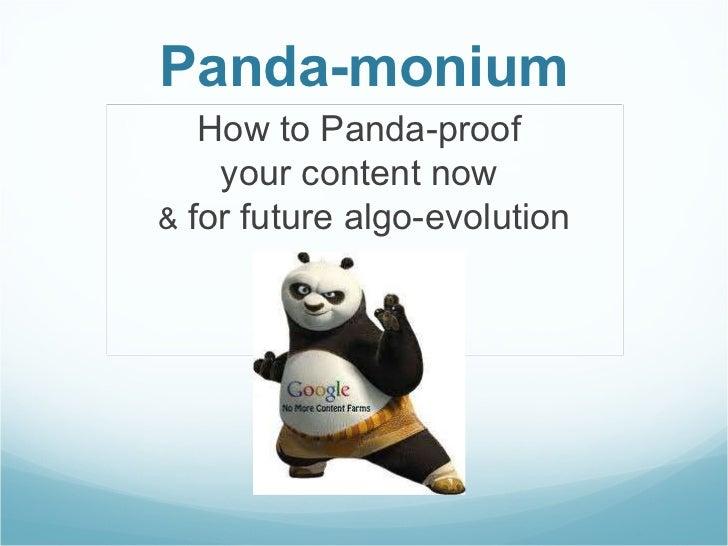 Panda-monium How to Panda-proof  your content now  &  for future algo-evolution