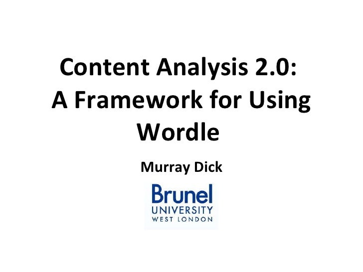 Content Analysis 2.0:  A Framework for Using Wordle  Murray Dick