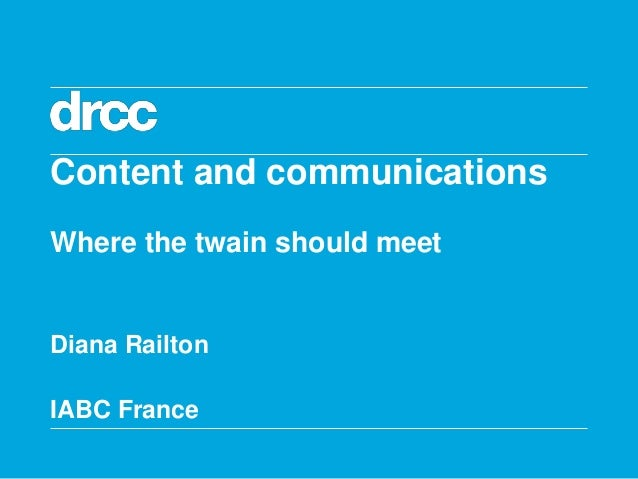 Content and communicationsWhere the twain should meetDiana RailtonIABC France