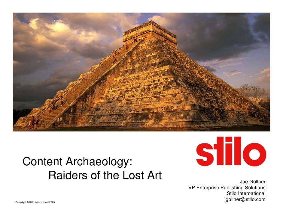 Content Archaeology:           Raiders of the Lost Art                             Joe Gollner                            ...