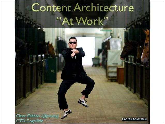"Content Architecture  ""At Work""  Cleve Gibbon (@cleveg)  CTO, Cognifide"