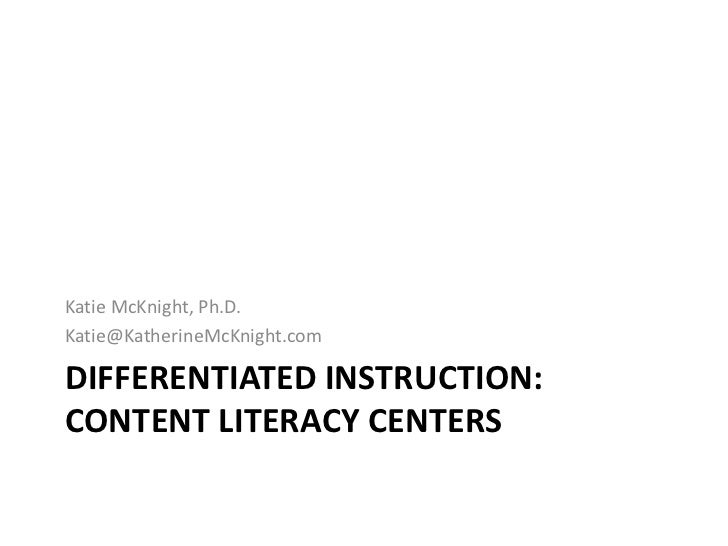 Katie McKnight, Ph.D.Katie@KatherineMcKnight.comDIFFERENTIATED INSTRUCTION:CONTENT LITERACY CENTERS