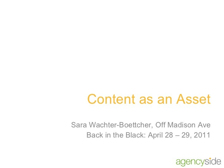 Content as an Asset Sara Wachter-Boettcher, Off Madison Ave Back in the Black: April 28 – 29, 2011