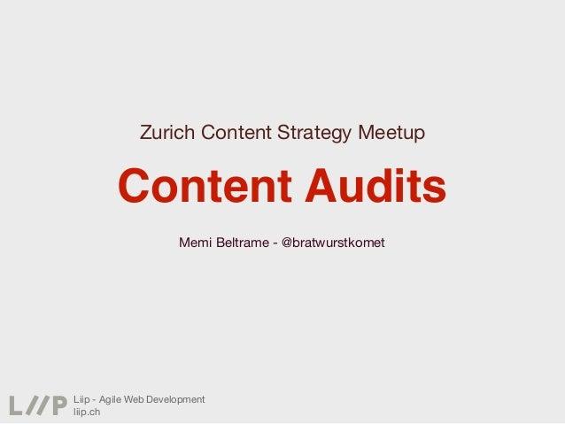Zurich Content Strategy Meetup         Content Audits                      Memi Beltrame - @bratwurstkometLiip - Agile Web...