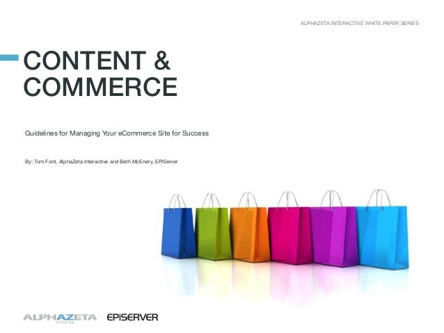 ALPHAZETA INTERACTIVE WHITE PAPER SERIES  CONTENT & COMMERCE Guidelines for Managing Your eCommerce Site for Success  By: ...