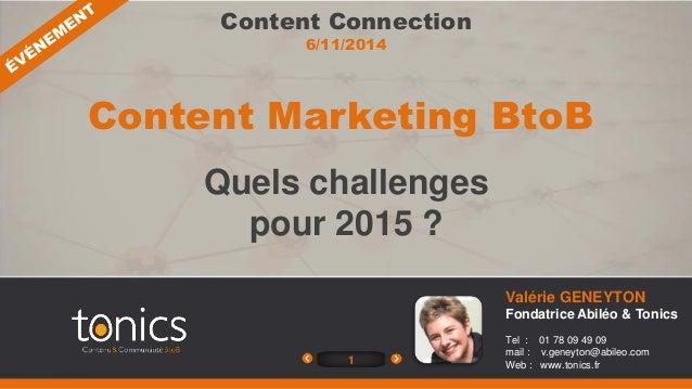 Content Marketing BtoB  1  Valérie GENEYTON  Fondatrice Abiléo & Tonics  Tel : 01 78 09 49 09  mail : v.geneyton@abileo.co...