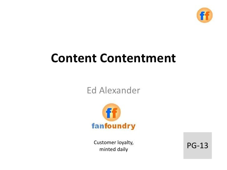 Content Contentment     Ed Alexander      Customer loyalty,        minted daily      PG-13