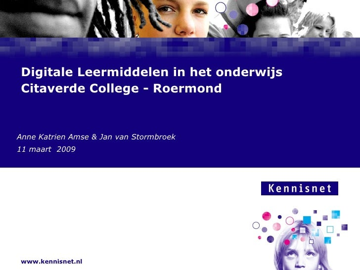 Digitale Leermiddelen in het onderwijs Citaverde College - Roermond Anne Katrien Amse & Jan van Stormbroek 11 maart  2009