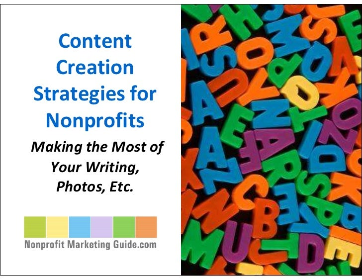 Content    Creation Strategies for  Nonprofits Making the Most of   Your Writing,    Photos, Etc.