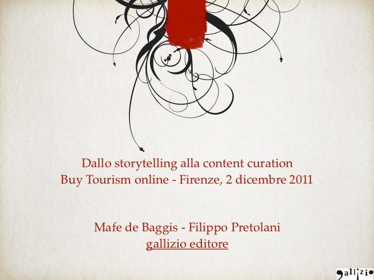 Dallo storytelling alla content curationBuy Tourism online - Firenze, 2 dicembre 2011     Mafe de Baggis - Filippo Pretola...