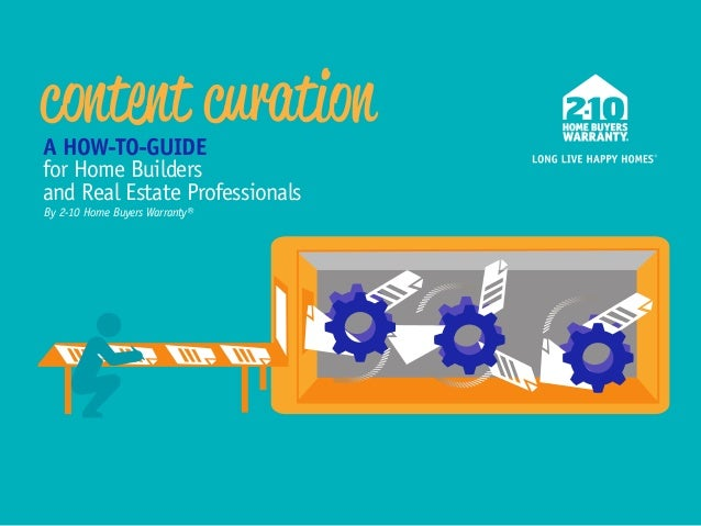 content curation A HOW-TO-GUIDE for Home Builders and Real Estate Professionals By 2-10 Home Buyers Warranty®