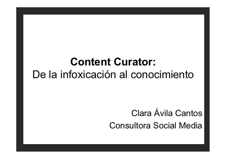 Content Curator:De la infoxicación al conocimiento                    Clara Ávila Cantos                Consultora Social ...