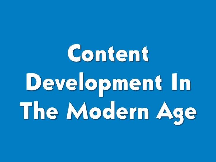 ContentDevelopment InThe Modern Age