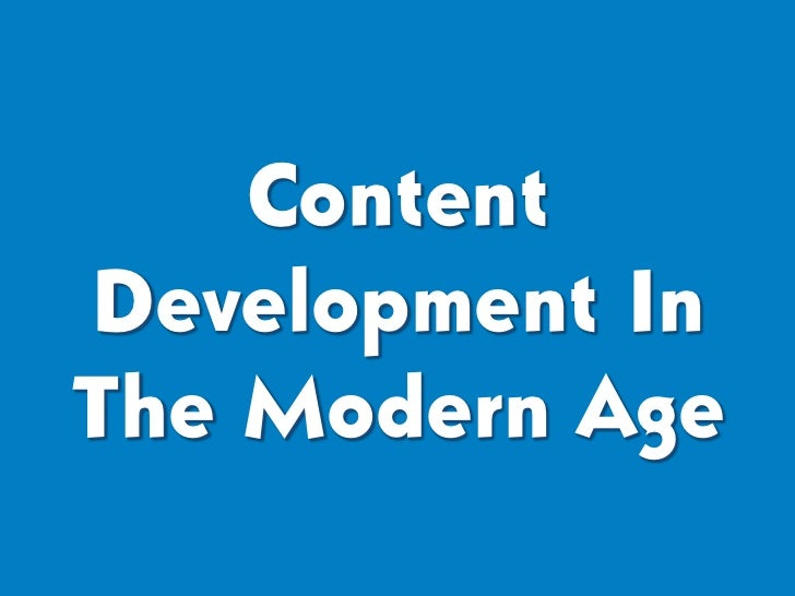 Content Development in the Modern Age